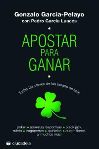Portada Apostar para ganar, libro escrito por Gonzalo garcía Pelayo